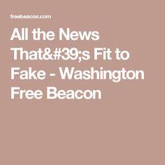 All the News That's Fit to Fake - Washington Free Beacon