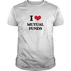 I Love Mutual Funds - Know someone who loves Mutual Funds? Then this is the perfect gift for that person. Thank you for visiting my page. Please feel free to share this with others who would enjoy this tshirt.