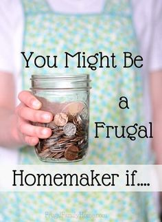 Homemaking is a balance of art and skill. You might be a frugal homemaker if... Do you do any of these things?