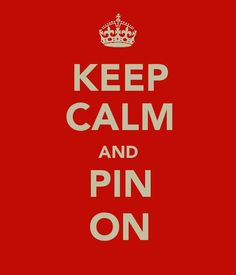 Keep calm and pin on!