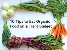 10 Tips To Eat Organic Food On A Tight Budget #organicfoodbudget It's possible to eat organic food as a daily lifestyle choice even if you don't have a lot of money to put toward a huge grocery budget each week. Use these 10 great tips to help you get the most out of your organic food budget...