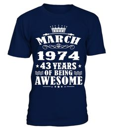March 1974 Shirt, 43 Years Of Being Awesome T- Shirt