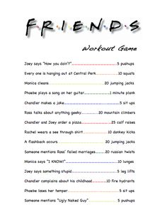 Friends workout game! oh my god I'd be so skinny in like a week with all the Friends we watch