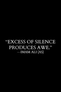 Excess of silence prdocues awe . -Hazrat Ali R. Hazrat Ali Sayings, Imam Ali Quotes, Rumi Quotes, Muslim Quotes, Quran Quotes, Religious Quotes, Wise Quotes, Islamic Inspirational Quotes, Islamic Quotes