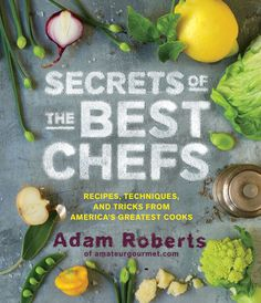 Secrets of the Best Chefs by Adam Roberts--it looks like he had so much fun researching and writing this!