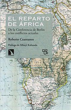 El Reparto de África : de la Conferencia de Berlín a los conflictos actuales / Roberto Ceamanos World, Cover, Books, Twitter, Social Science, Home, Sierra Leone, Social Stories, Lifebuoy
