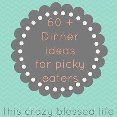 This Crazy, Blessed Life: 60+ Dinners for Picky Eaters... Will come in handy for my picky husband!