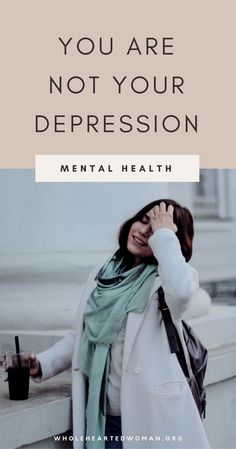 You Are Not Your Depression | Mental Health | Self-Care | Self-Love | Self-Acceptance | Loving Yourself Unconditionally | Personal Growth & Development | Wellness & Lifestyle | Taking Care Of Yourself | Wholehearted Woman