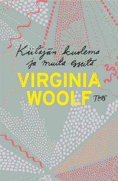 """Virginia Woolf: Kiitäjän kuolema ja muita esseitä. suom. Jaana Kapari-Jata. // s. 208 Tavattoman herkkä mieli / A Terribly Sensitive Mind: """"Tahdon puutarhan, pienen talon, nurmikon, eläimiä, kirjoja, kuvia, musiikkia …""""  (from the last diary of Katherine Mansfield)."""