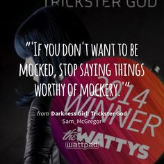 """'If you don't want to be mocked, stop saying things worthy of mockery.'"" - from Darkness Girl: Trickster God (on Wattpad) https://www.wattpad.com/32312916?utm_source=ios&utm_medium=pinterest&utm_content=share_quote&wp_page=quote&wp_uname=ErmetDeath20011&wp_originator=lEqD8Dz57ZAA%2FrxmalPsnGuhnLq4pYoE86Q1riNSX6%2B161ih1OWItBJ8B7Ugjh10t0n5gxiMc%2BnMZk6RmhMLAxCo5wjboir1ogsVTAjGntK16T0PW9nM6HWSiR7r6Ti%2B #quote #wattpad"