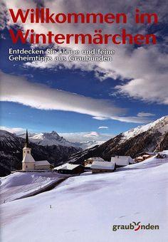 Willkommen im Wintermarchen, Entdecken Sie kleine und feine Geheimtipps aus Graubünden; 2015_1, Switzerland | tourism travel brochure | by worldtravellib World Travel library