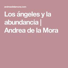 Los ángeles y la abundancia | Andrea de la Mora