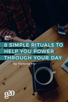 These 8 simple rituals (or daily milestones) will help you power through each…