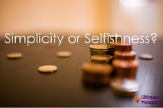 Simplicity or Selfishness? | .life is a metaphor.