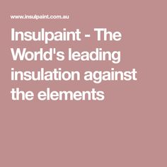 Insulpaint - The World's leading insulation against the elements