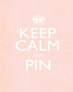 The ultimate Keep Calm for Pinners!