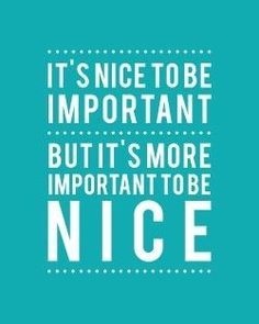 Word! Always be nice even to the mean ones.. They need it the most! Spread the love :)