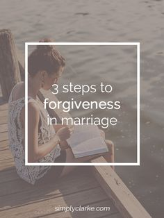 3 Steps to Forgiveness in Marriage - Simply Clarke