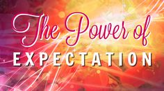 This article addresses manifesting from a different angle - with the power of expectation.