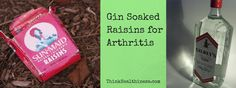 WHO KNEW!?  Gin soaked raisins as a natural remedy for arthritis | ThinkHealthiness.com