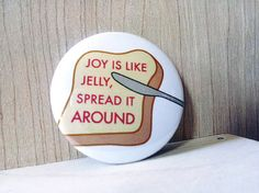Pinback Button Badge or Fridge Magnet - 1 and a half inches. Also available in cute ARTLIFE packaging. #artlife #etsy #joy #smallgift #peanutbutterandjelly #fridgemagnet #pinbackbutton #jelly