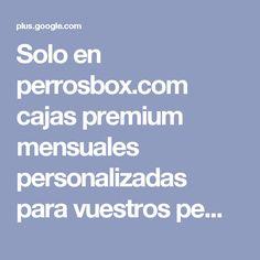 Solo en perrosbox.com cajas premium mensuales personalizadas para vuestros pe...