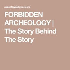 FORBIDDEN ARCHEOLOGY | The Story Behind The Story