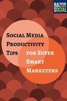 9 Essentials Social Media Productivity Tips for Super Smart Marketers