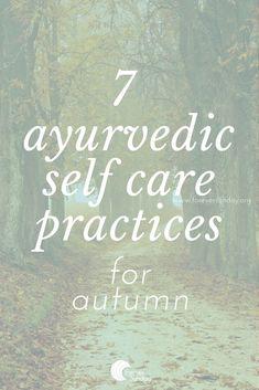 7 ayurvedic self care practices for autumn - Ayurveda Rezepte Ayurvedic Therapy, Ayurvedic Healing, Ayurvedic Diet, Holistic Healing, Ayurvedic Recipes, Ayurvedic Remedies, Holistic Medicine, Holistic Wellness, Health Remedies