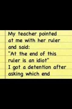 That teacher was asking for it!!! That's so mean!