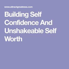 Building Self Confidence And Unshakeable Self Worth