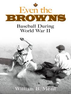 Even the Browns by William B. Mead  'A thoroughly diverting and occasionally surprising exploration of a slice of baseball history heretofore largely ignored . . . marvelously informative and fun to read.' — Sports Illustrated'Mr. Mead describes the Browns and baseball's war years with wit and irony.' — The New York Times'In this delightful rambling history, the author sees wartime baseball in its unique social context.' — Time Now known as...