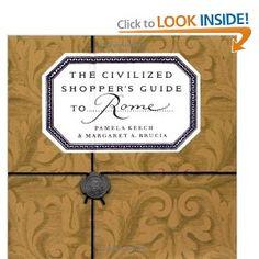 Amazon.com: The Civilized Shopper's Guide to Rome (9781892145284): Pamela Keech, Margaret Brucia: Books