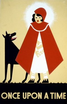 "Once upon a time Little Red Riding Hood and a wolf. Summary: Poster showing Little Red Riding Hood and a wolf. Reproduction Number: LC-USZC2-1177 (color film copy slide)    Rights Advisory: No known restrictions on publication. Publication and other forms of distribution: Posters in this collection were made by artists working for the Works Projects Administration, a ""New Deal"" program of the U.S. Government. There are no known restrictions on the use of these posters."
