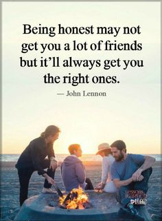 Friendship Quotes being honest may not get you a lot of friends but it'll always get you the right ones.