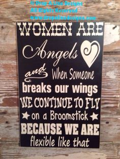 A personal favorite from my Etsy shop https://www.etsy.com/listing/201286408/women-are-angels-and-when-you-break-our