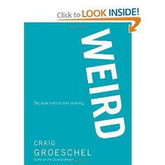 "WEIRD: Because Normal Isn't Working; Tina says, ""If you are looking for ways to live out your faith and you willing to be counter-cultural, this book is for you!"" I loved it!"