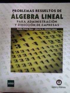 Problemas resueltos de Álgebra lineal para administración y dirección de empresas / Emilio Prieto Sáez, Alberto A. Álvarez López. 2010. Máis información: https://www.sanzytorres.es/phtml/editorial/ficha2.phtml?id=319&novedades=1