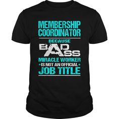 MEMBERSHIP COORDINATOR Because BADASS Miracle Worker Isn't An Official Job Title T-Shirts, Hoodies. Check Price Now ==► https://www.sunfrog.com/LifeStyle/MEMBERSHIP-COORDINATOR--BADASS-Black-Guys.html?id=41382