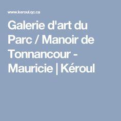 Galerie d'art du Parc / Manoir de Tonnancour - Mauricie | Kéroul Galerie D'art, Rue, The Mansion, Park, Travel