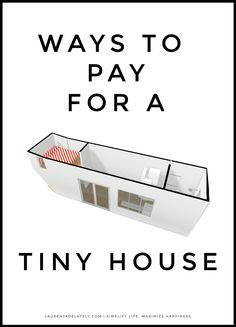 Ways to Pay For a Tiny House! Secure Financing for your Tiny Home and get building.