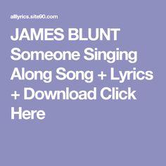 JAMES BLUNT Someone Singing Along Song + Lyrics + Download  Click Here
