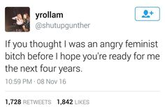 I hope you're ready for me the next four years. #activists #feminists #timeforaction
