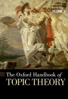 The Oxford handbook of topic theory / edited Danuta Mirka