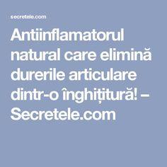 Antiinflamatorul natural care elimină durerile articulare dintr-o înghițitură! – Secretele.com Herbal Remedies, Natural Remedies, Healthy Nutrition, How To Get Rid, Good To Know, The Secret, Herbalism, Health Care, Health Fitness