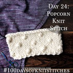 Day 24 : Popcorn Knit Stitch : #100daysofknitstitches
