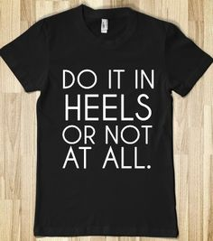 DO IT IN HEELS OR NOT AT ALL - glamfoxx.com - Skreened T-shirts, Organic Shirts, Hoodies, Kids Tees, Baby One-Pieces and Tote Bags