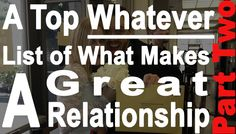 A Top Whatever List Of What Makes A Great Relationship – Part 2