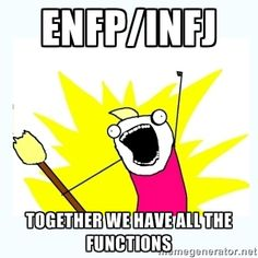All the things - ENFP/INFJ Together we have ALL the functions