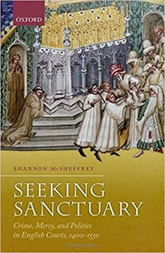 Seeking Sanctuary: Crime, Mercy, and Politics in English Courts, by Shannon McSheffrey wide-ranging study of sanctuary use & abuse, with many cases informing the work History Books, Bibliophile, My Books, Crime, Politics, English, Music, Pdf, Free Ebooks